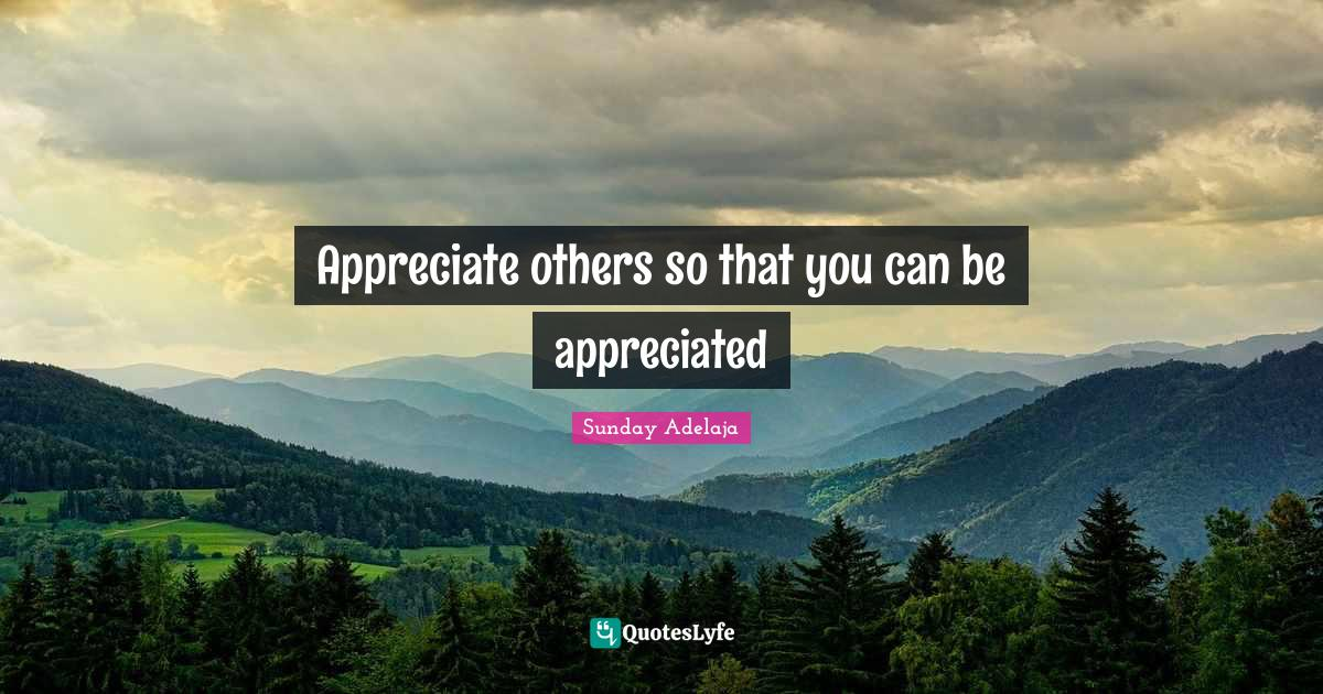 Sunday Adelaja Quotes: Appreciate others so that you can be appreciated