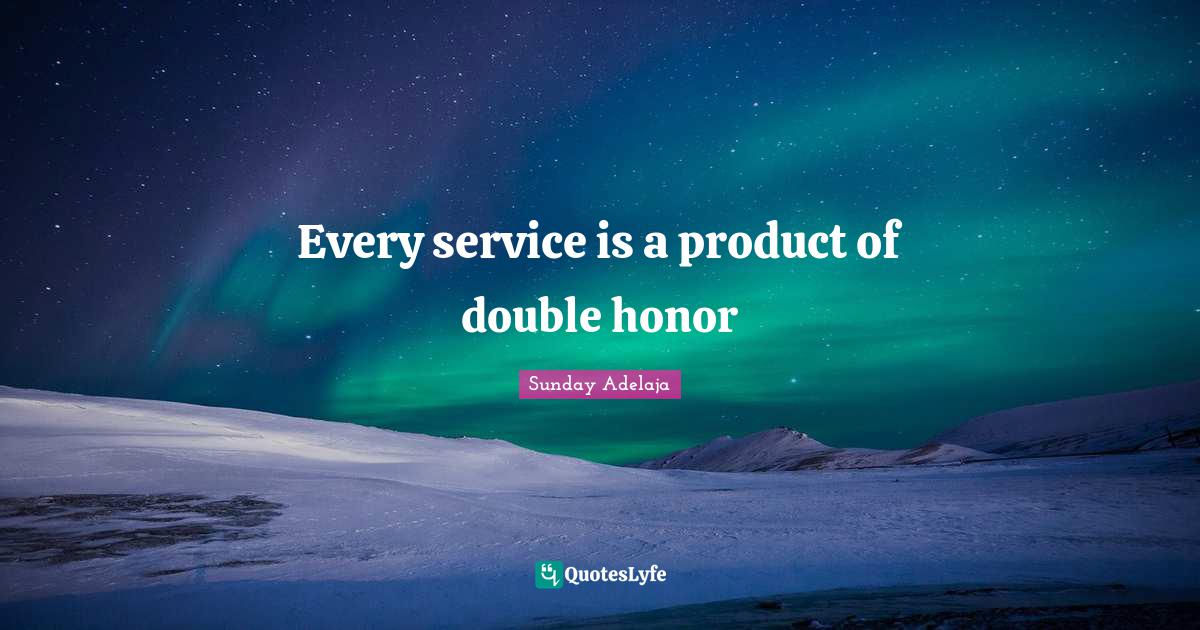 Sunday Adelaja Quotes: Every service is a product of double honor