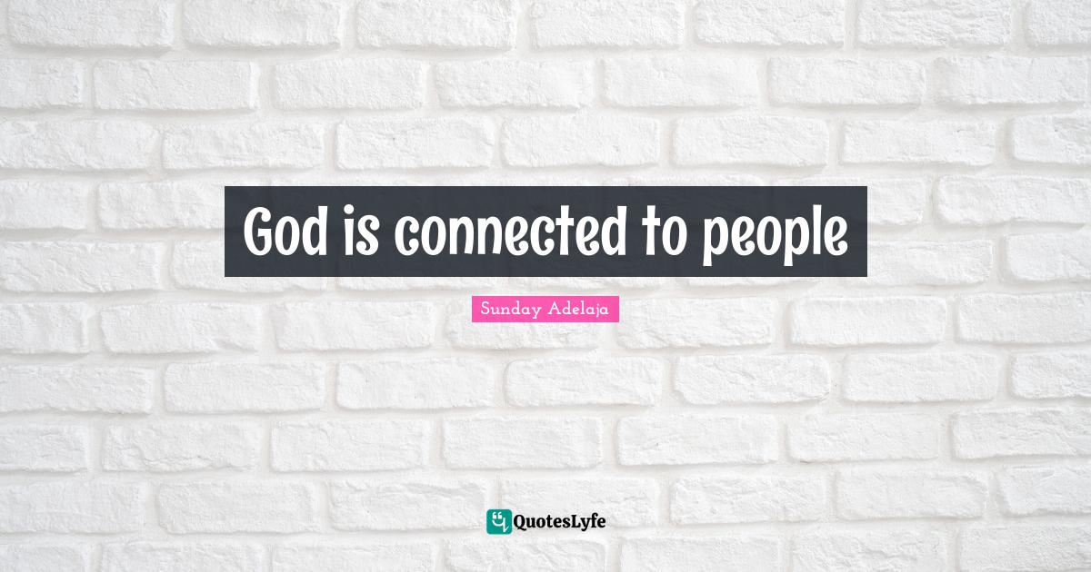 Sunday Adelaja Quotes: God is connected to people