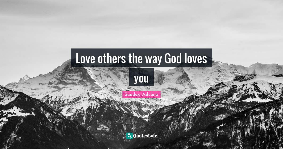 Sunday Adelaja Quotes: Love others the way God loves you