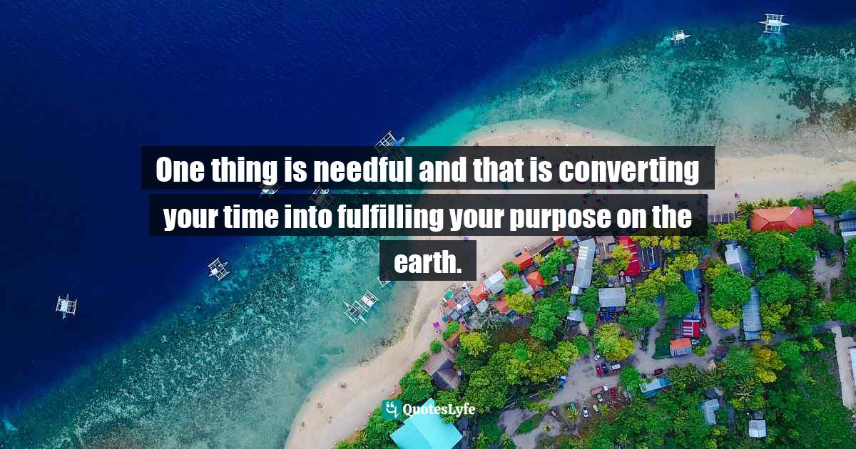 Sunday Adelaja, How To Become Great Through Time Conversion: Are you wasting time, spending time or investing time? Quotes: One thing is needful and that is converting your time into fulfilling your purpose on the earth.