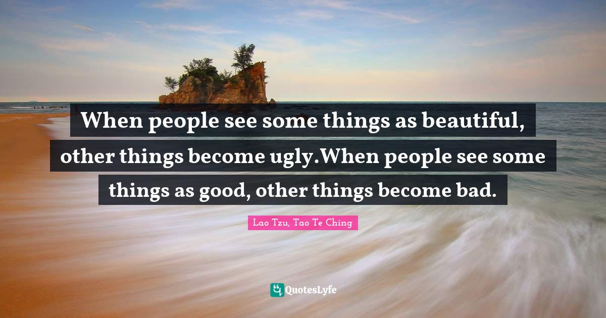 "Worldview Quotes: ""When people see some things as beautiful, other things become ugly.When people see some things as good, other things become bad."""