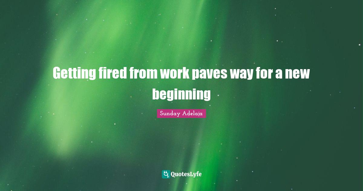 Sunday Adelaja Quotes: Getting fired from work paves way for a new beginning