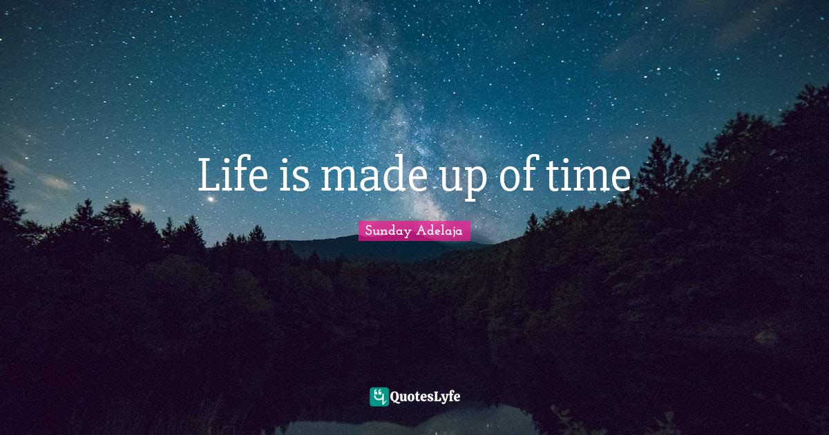 Sunday Adelaja Quotes: Life is made up of time