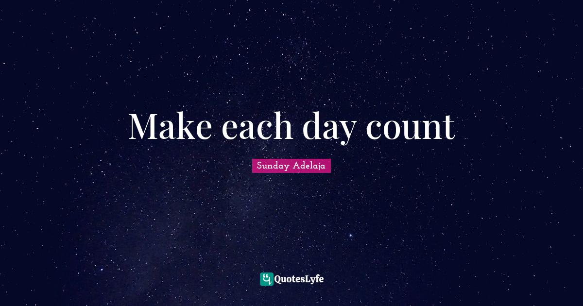Sunday Adelaja Quotes: Make each day count
