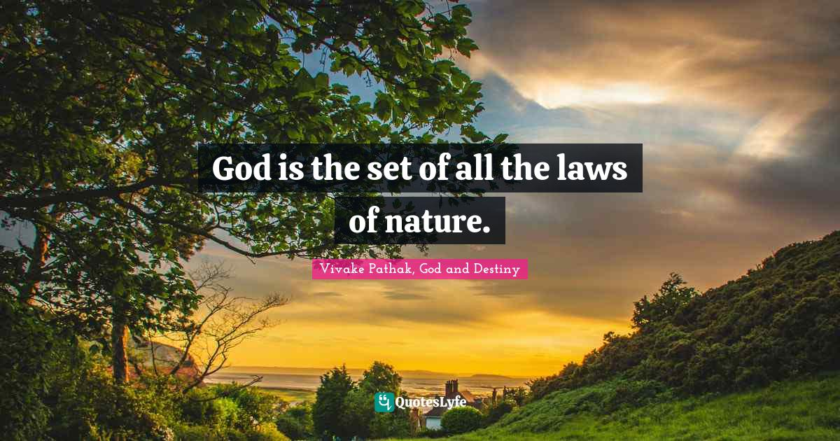 Vivake Pathak, God and Destiny Quotes: God is the set of all the laws of nature.