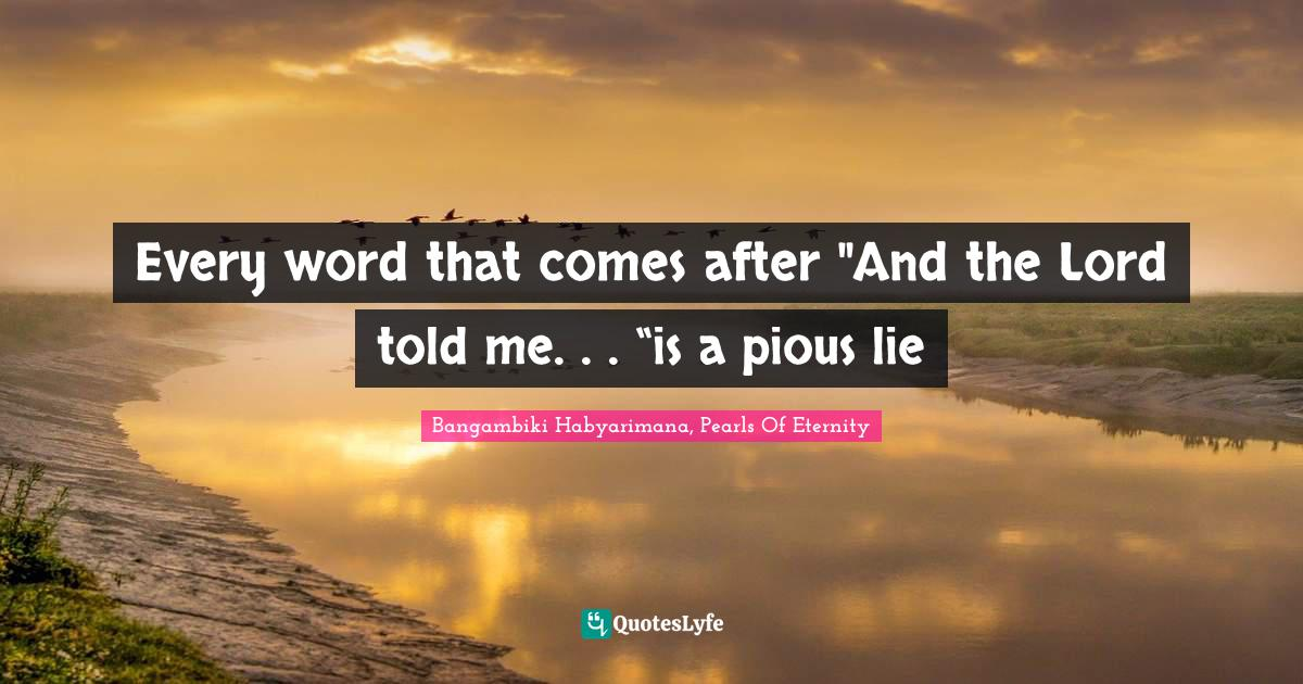 Bangambiki Habyarimana, Pearls Of Eternity Quotes: Every word that comes after