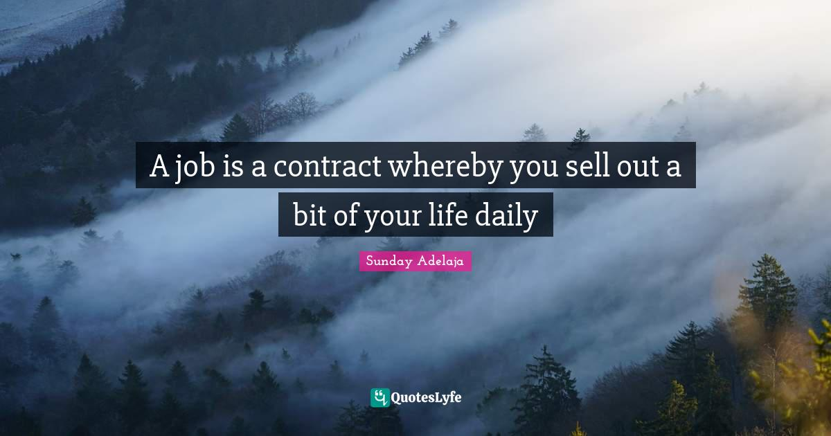 Sunday Adelaja Quotes: A job is a contract whereby you sell out a bit of your life daily