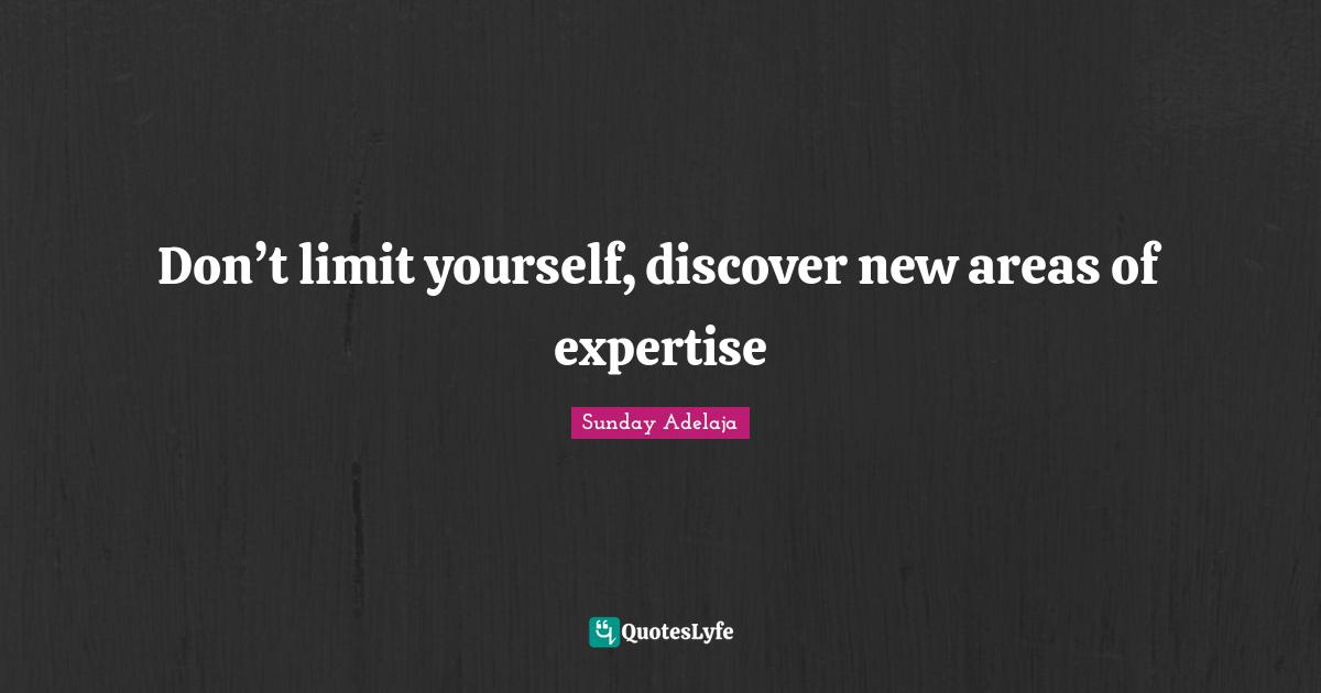 Sunday Adelaja Quotes: Don't limit yourself, discover new areas of expertise