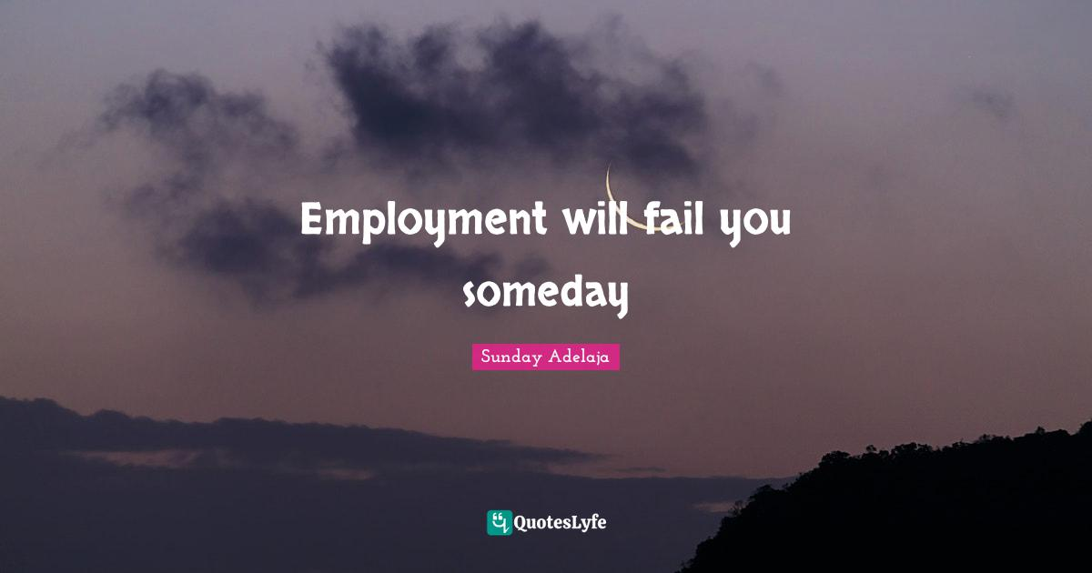 Sunday Adelaja Quotes: Employment will fail you someday