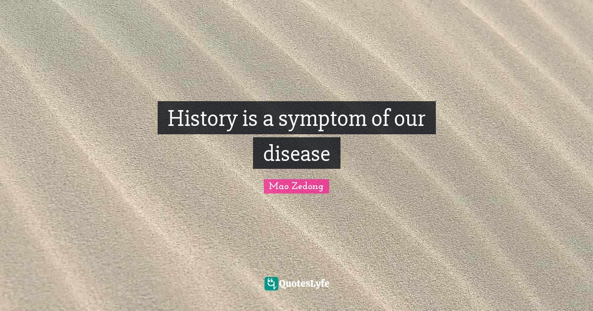 Mao Zedong Quotes: History is a symptom of our disease