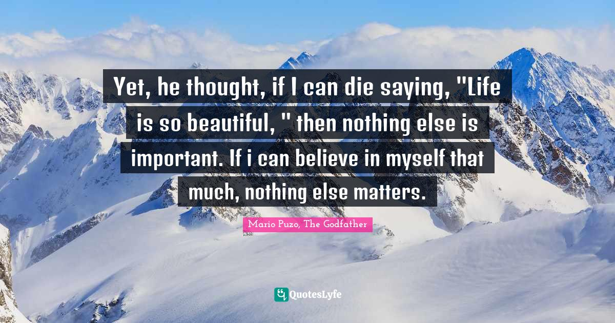 Mario Puzo, The Godfather Quotes: Yet, he thought, if I can die saying,