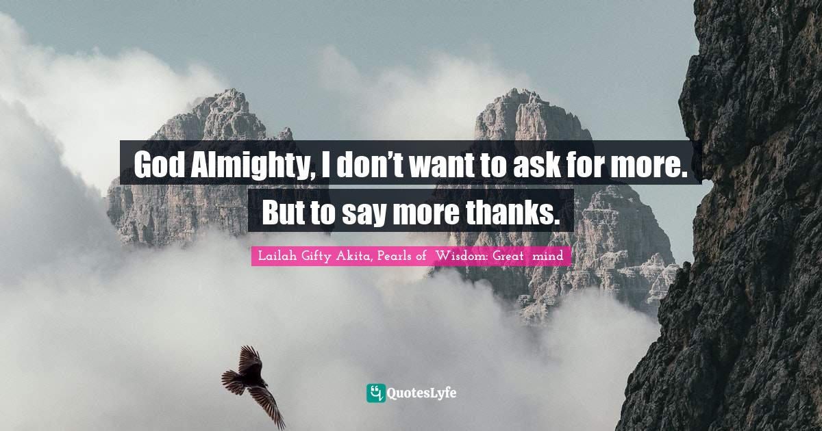 """Favour Quotes: """"God Almighty, I don't want to ask for more. But to say more thanks."""""""