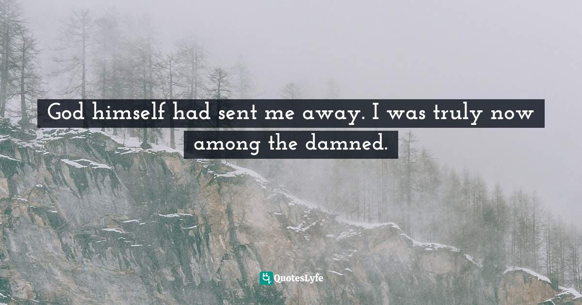 Barbara T. Cerny, The Tiefling: Angel Kissed, Devil Touched - Amazon Best Seller! Quotes: God himself had sent me away. I was truly now among the damned.