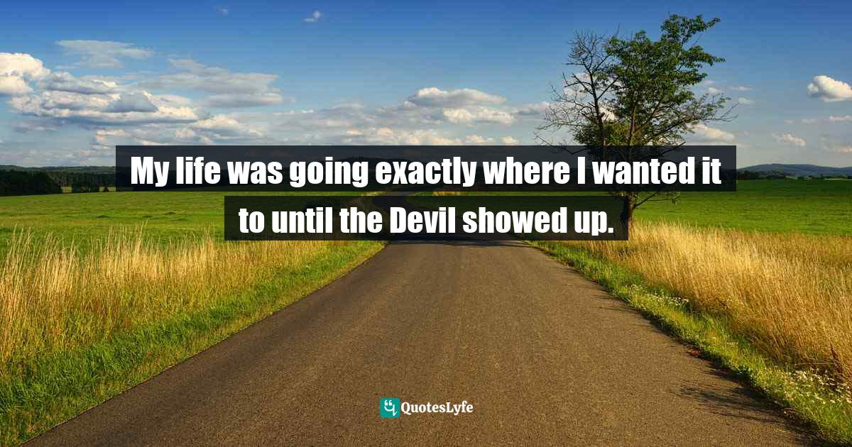 Barbara T. Cerny, The Tiefling: Angel Kissed, Devil Touched - Amazon Best Seller! Quotes: My life was going exactly where I wanted it to until the Devil showed up.
