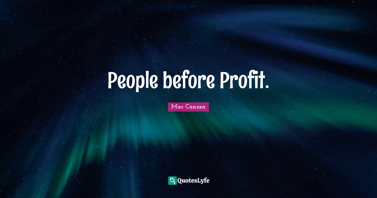 Mac Canoza Quotes: People before Profit.