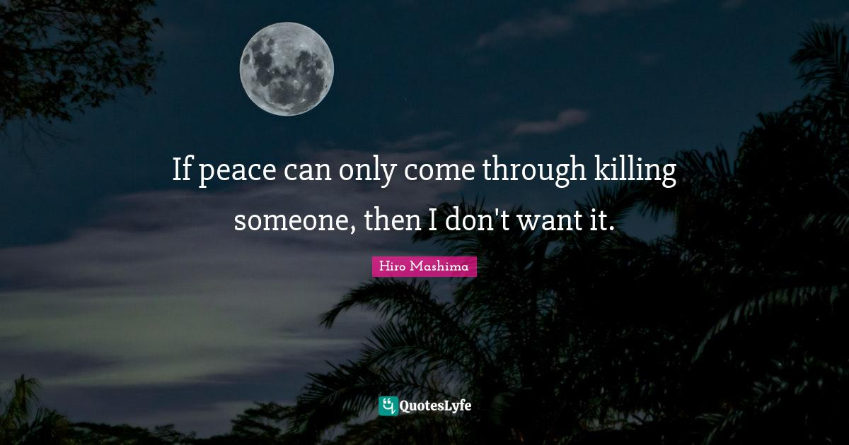 Hiro Mashima Quotes: If peace can only come through killing someone, then I don't want it.