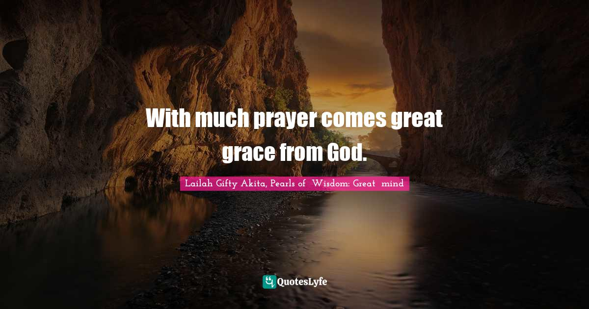 """Faith In God Quotes: """"With much prayer comes great grace from God."""""""