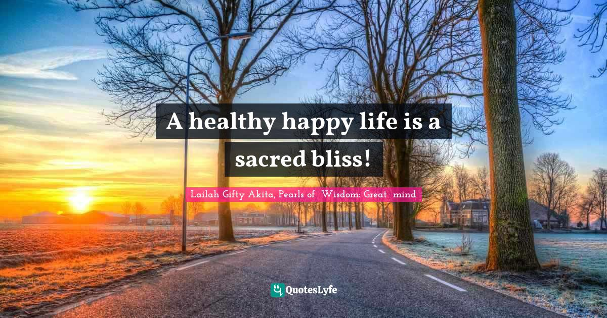 Lailah Gifty Akita, Pearls of  Wisdom: Great  mind Quotes: A healthy happy life is a sacred bliss!