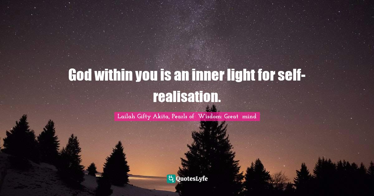 Lailah Gifty Akita, Pearls of  Wisdom: Great  mind Quotes: God within you is an inner light for self-realisation.