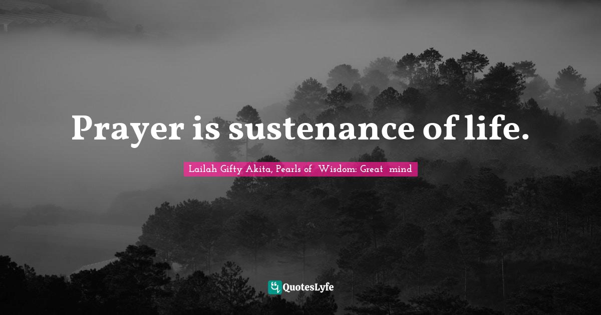 Lailah Gifty Akita, Pearls of  Wisdom: Great  mind Quotes: Prayer is sustenance of life.