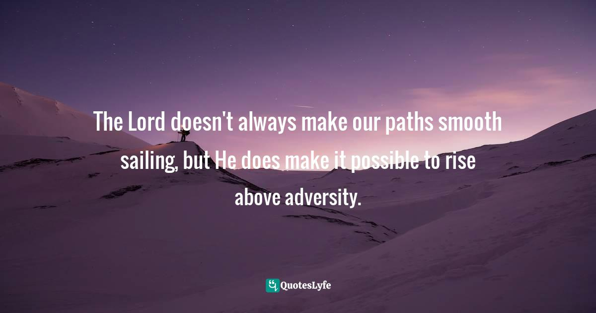 Dana Arcuri, Harvest of Hope: Living Victoriously Through Adversity, A 50-Day Devotional Quotes: The Lord doesn't always make our paths smooth sailing, but He does make it possible to rise above adversity.